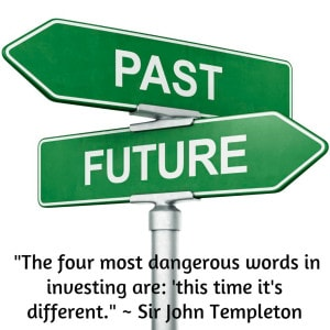 """The four most dangerous words in investing are: 'this time it's different."" ~ Sir John Templeton"