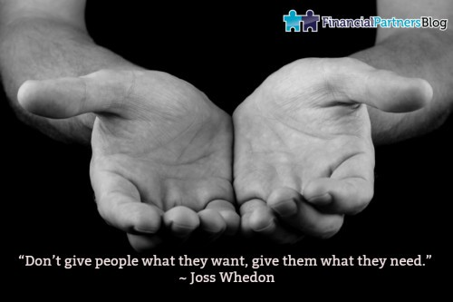 """Don't give people what they want, give them what they need."" ~ Joss Whedon"