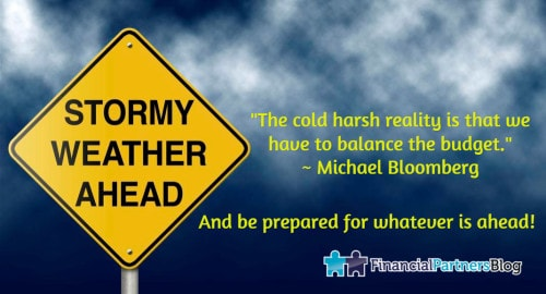 """The cold harsh reality is that we have to balance the budget."" ~ Michael Bloomberg And be prepared for whatever is ahead!"