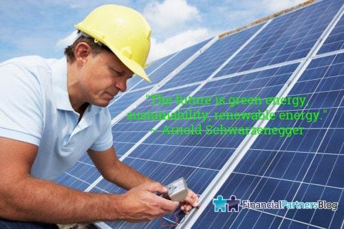 """The future is green energy, sustainability, renewable energy."" ~ Arnold Schwarzenegger"
