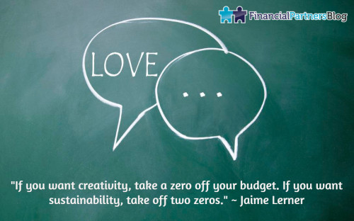 """""""If you want creativity, take a zero off your budget. If you want sustainability, take off two zeros."""" ~ Jaime Lerner"""