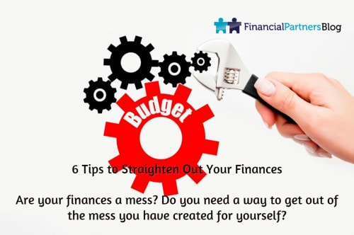 6 Tips to Straighten Out Your Finances Are your finances a mess? Do you need a way to get out of the mess you have created for yourself?