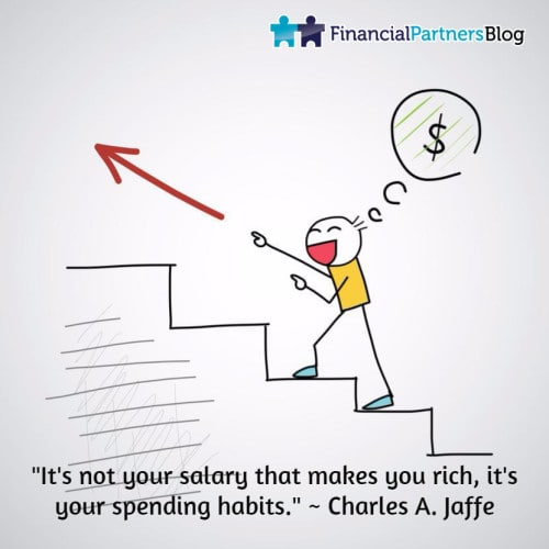 """""""It's not your salary that makes you rich, it's your spending habits."""" ~ Charles A. Jaffe"""