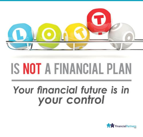 LOTTO is NOT a Financial Plan.... YOUR Financial Future is in YOUR CONTROL.