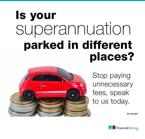 Is your Superannuation parked in different places? Stop paying unnecessary fees.