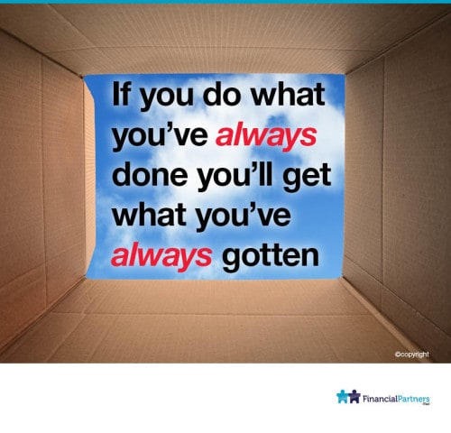 If you do what you've always done you'll get what you've always gotten....