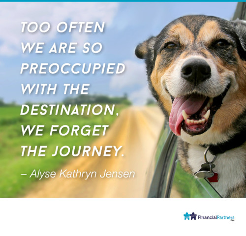 """Too often we are so preoccupied with the destination, we forget the journey."" ~ Alyse Kathryn Jensen"