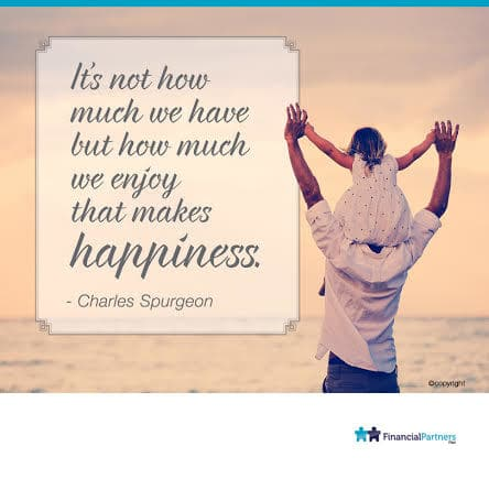 """It's not how much we have but how much we enjoy that makes happiness"" ~ Charles Spurgeon"