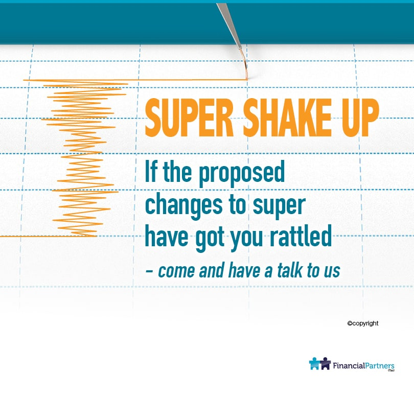 Super Shake Up.. If proposed changes to super have you rattled - come in and talk to us
