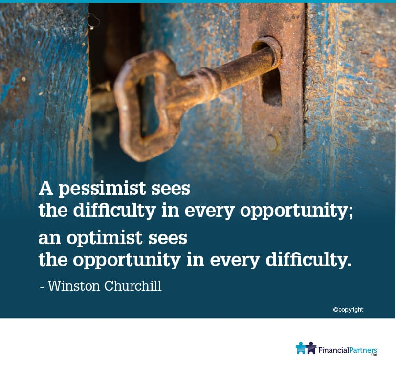 """A pessimist sees the difficulty in every opportunity: an optimist sees the opportunity in every difficulty."" ~ Winston Churchill"