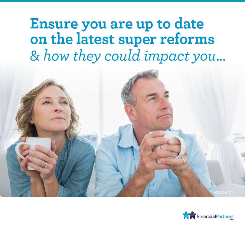 Ensure you are up to date on the latest Super Reforms & How they could impact you....