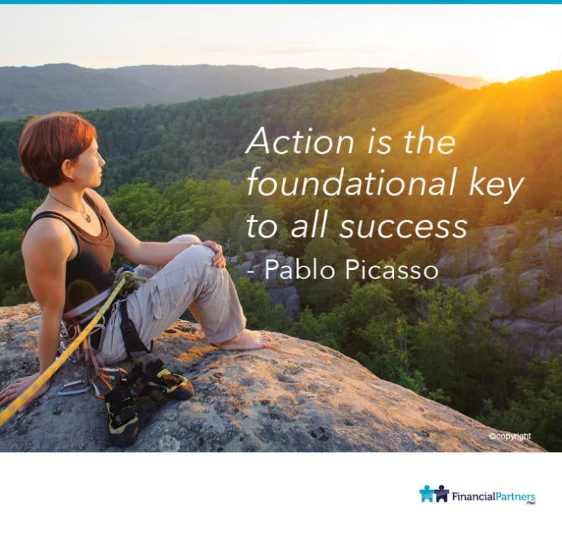 """Action is the foundational key to all success"" ~ Pablo Picasso"
