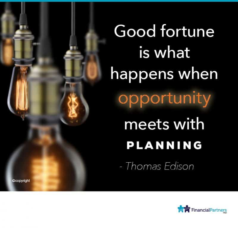 """Good fortune is what happens when opportunity meets planning"" ~ Thomas Edison"