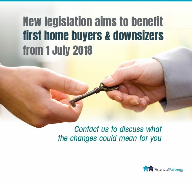 New legislation aims to benefit first home buyers & downsizers from 1 July 2018