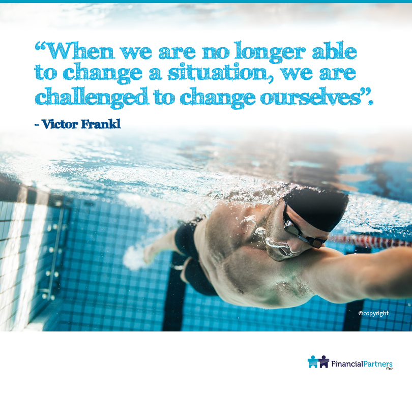 """When we are no longer able to change a situation, we are challenged to change ourselves"". ~ Victor Frankl"