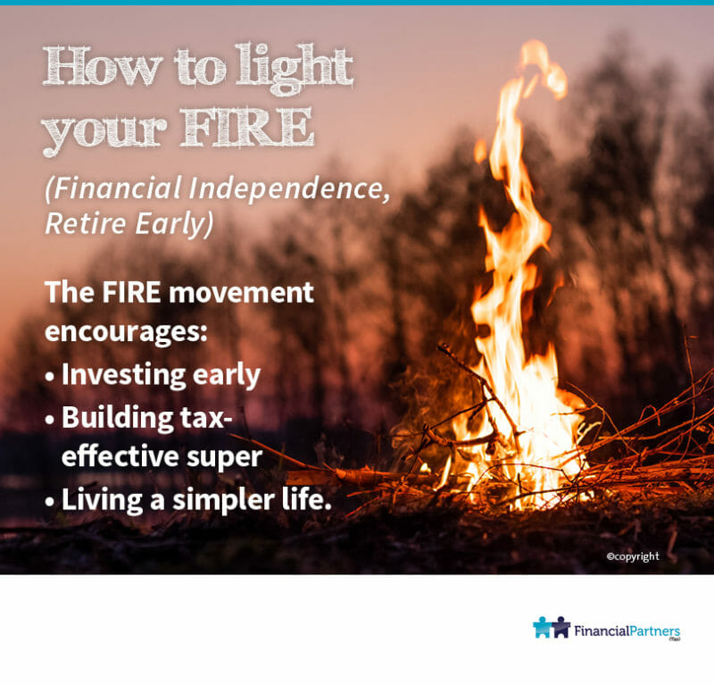How to light your FIRE  (Financial Independence, Trtire Early)