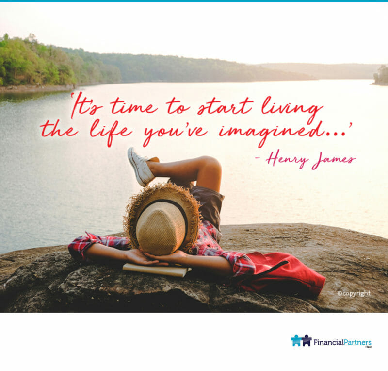 """It's time to start living the life you've imagined...."" ~ Henry James"