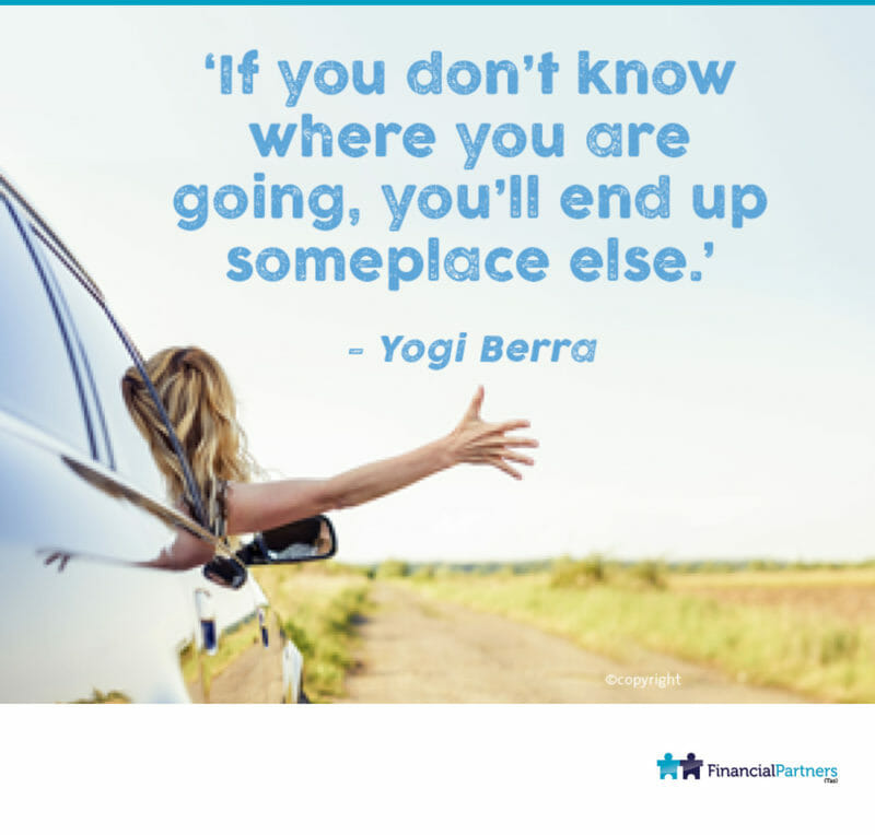 """If you don't know where you are going, you'll end up someplace else."" ~ Yogi Berra"