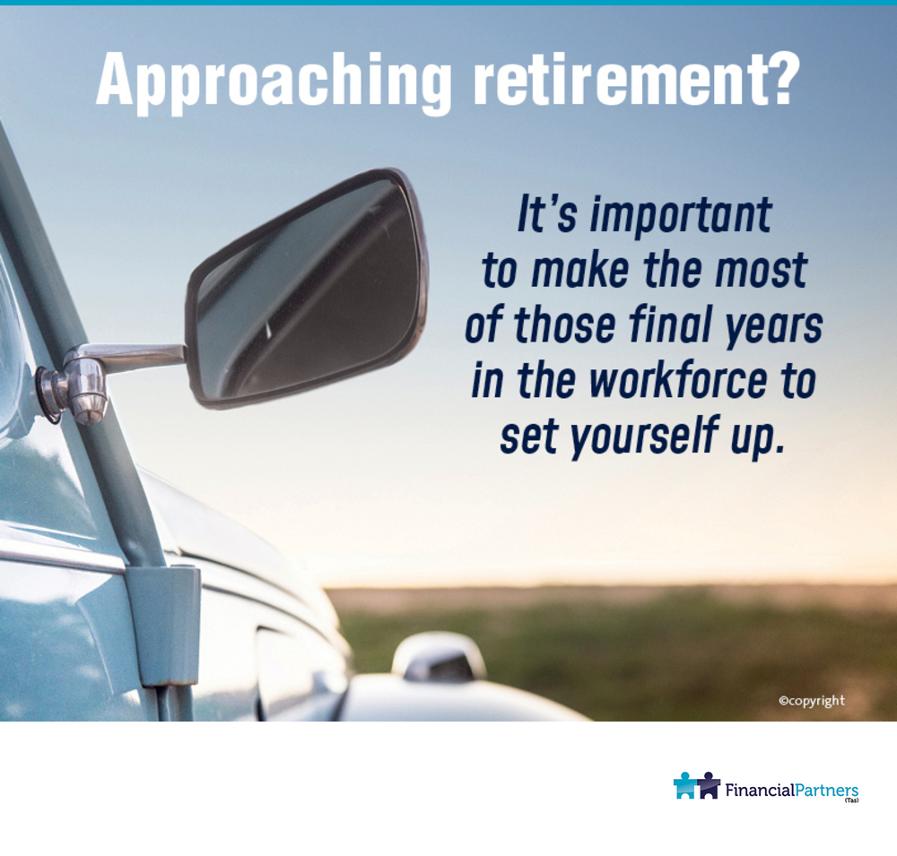 Aproaching retirement? It's important to make the most of those final years in the workforce to set yourself up.