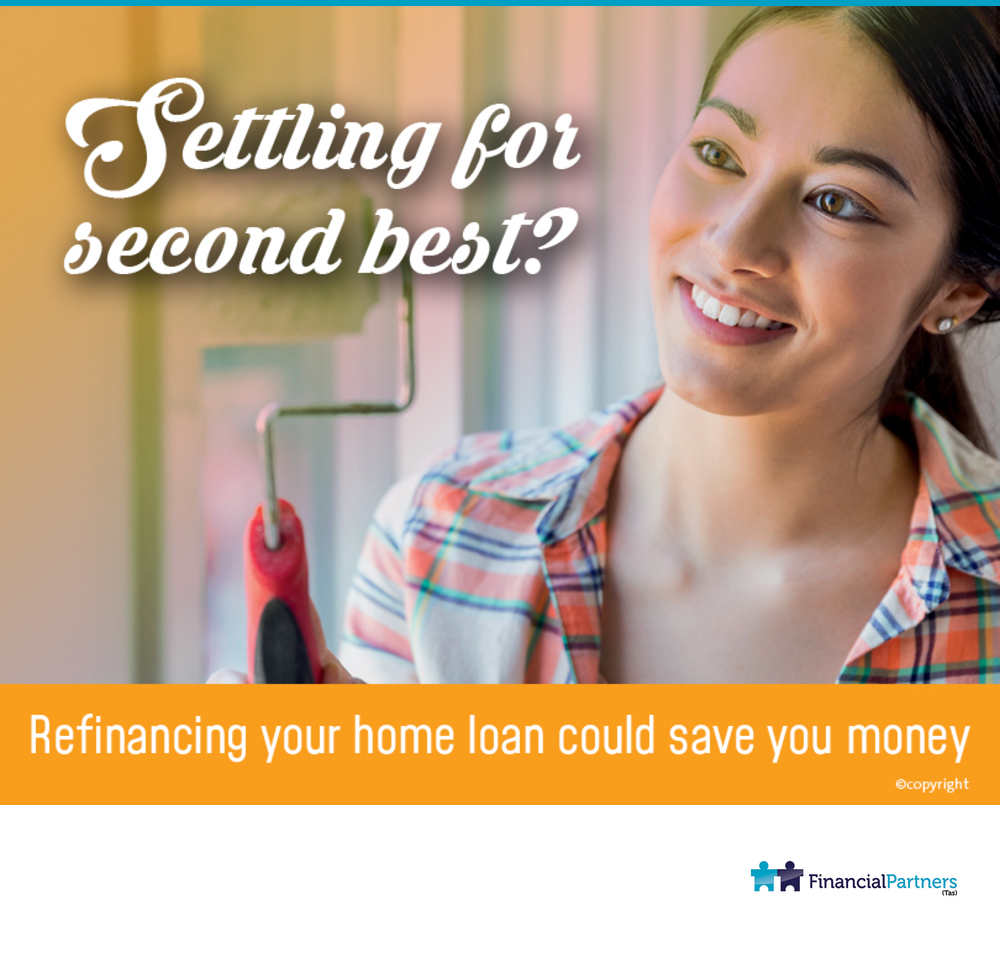 Settling for second best? Refinancing your home loan could save you money.